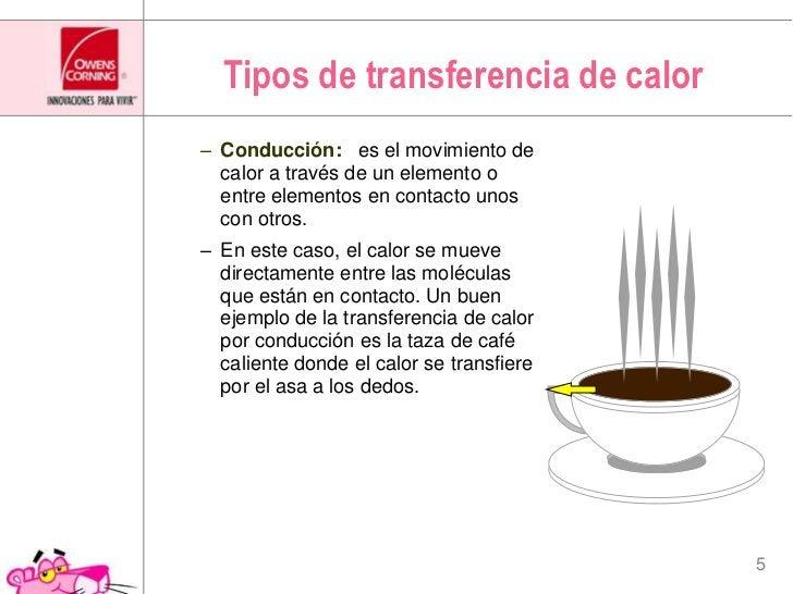 Tipos de transferencia de calor<br />Conducción:es el movimiento de calor a través de un elemento o entre elementos en con...