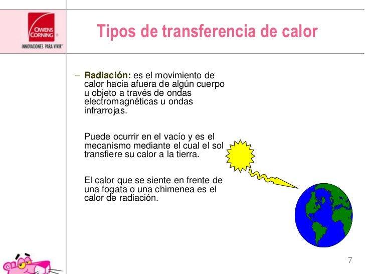Tipos de transferencia de calor<br />Radiación:es el movimiento de calor hacia afuera de algún cuerpo u objeto a través de...