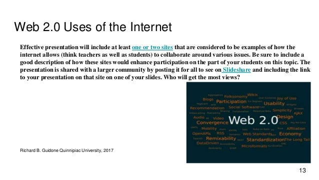 Web 2.0 Uses of the Internet Effective presentation will include at least one or two sites that are considered to be examp...