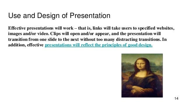 Use and Design of Presentation Effective presentations will work – that is, links will take users to specified websites, i...