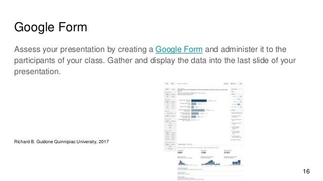 Google Form Assess your presentation by creating a Google Form and administer it to the participants of your class. Gather...