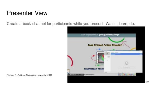 Presenter View Create a back-channel for participants while you present. Watch, learn, do. Richard B. Guidone Quinnipiac U...