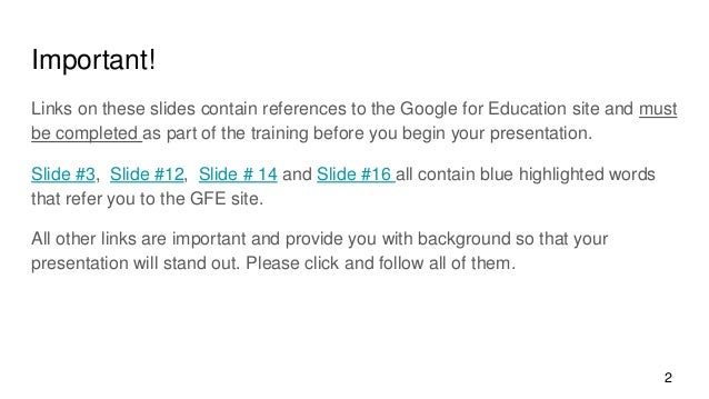 Important! Links on these slides contain references to the Google for Education site and must be completed as part of the ...
