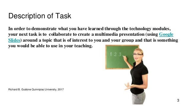 Description of Task In order to demonstrate what you have learned through the technology modules, your next task is to col...