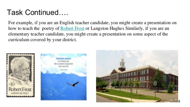 Task Continued…. For example, if you are an English teacher candidate, you might create a presentation on how to teach the...