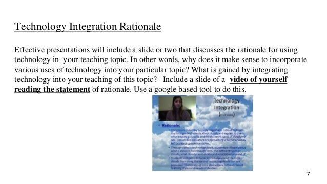 Technology Integration Rationale Effective presentations will include a slide or two that discusses the rationale for usin...