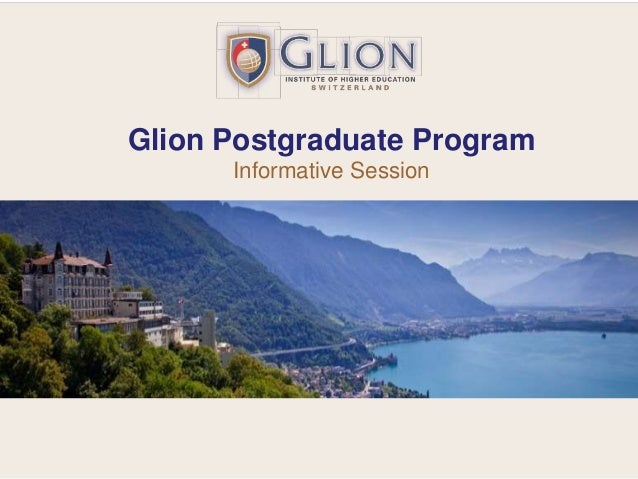The finest Swiss Hospitality Management Institute in the World Glion Postgraduate Program Informative Session