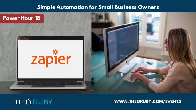 WWW.THEORUBY.COM/EVENTS Simple Automation for Small Business Owners Power Hour 18