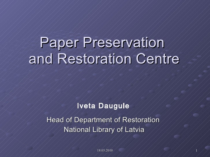 Paper Preservation  and Restoration Centre Head of Department of Restoration  National Library of Latvia Iveta Daugule