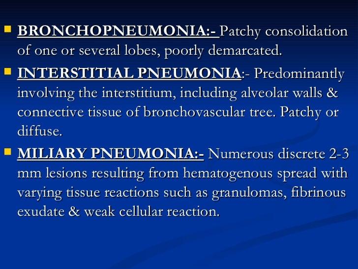 <ul><li>BRONCHOPNEUMONIA:-  Patchy consolidation of one or several lobes, poorly demarcated.  </li></ul><ul><li>INTERSTITI...