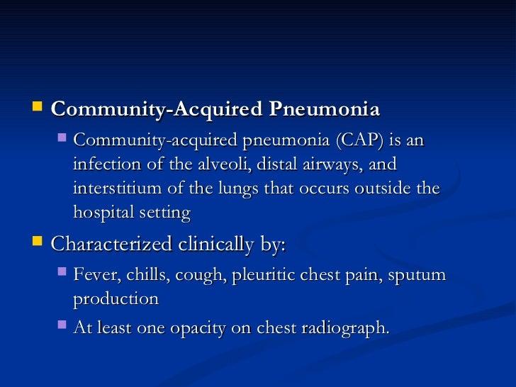 <ul><li>Community-Acquired Pneumonia </li></ul><ul><ul><li>Community-acquired pneumonia (CAP) is an infection of the alveo...