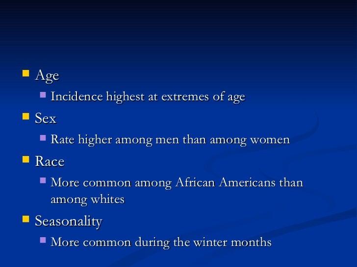 <ul><li>Age  </li></ul><ul><ul><li>Incidence highest at extremes of age  </li></ul></ul><ul><li>Sex  </li></ul><ul><ul><li...