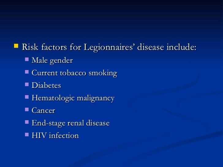 <ul><li>Risk factors for Legionnaires' disease include:  </li></ul><ul><ul><li>Male gender  </li></ul></ul><ul><ul><li>Cur...