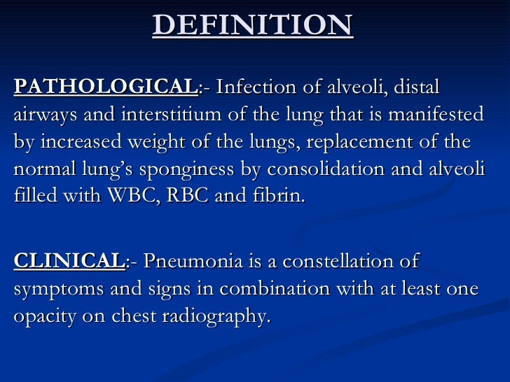 DEFINITION <ul><li>PATHOLOGICAL :- Infection of alveoli, distal airways and interstitium of the lung that is manifested by...
