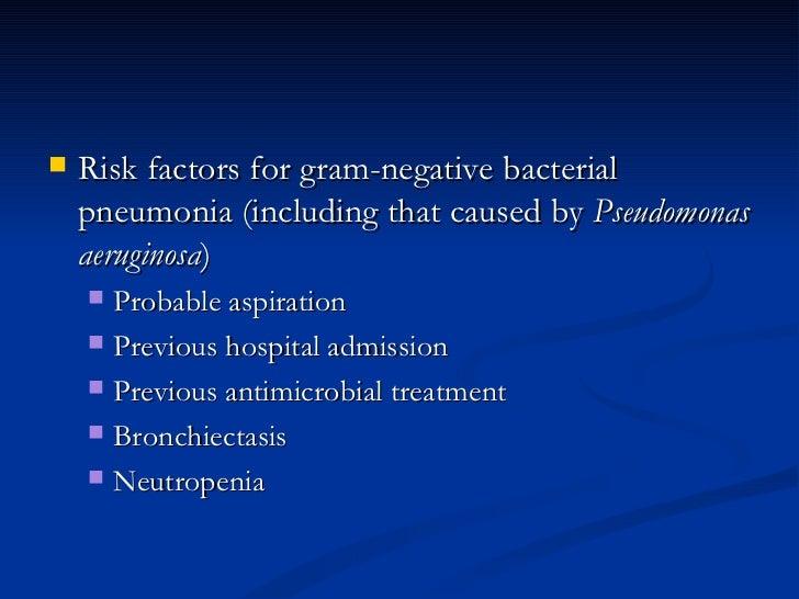 <ul><li>Risk factors for gram-negative bacterial pneumonia (including that caused by  Pseudomonas aeruginosa )  </li></ul>...