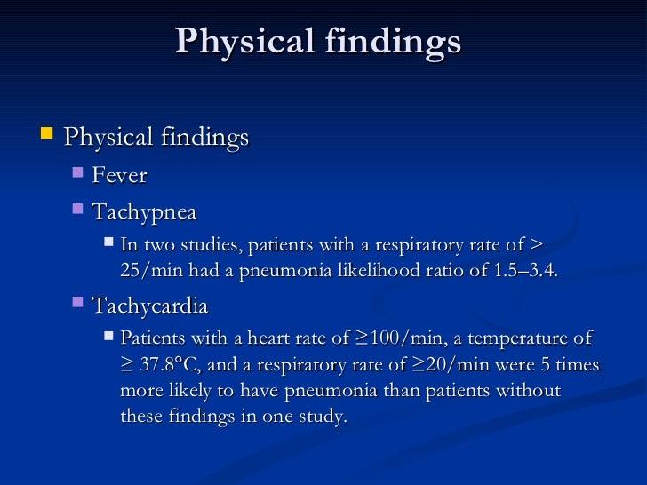 Physical findings  <ul><li>Physical findings  </li></ul><ul><ul><li>Fever  </li></ul></ul><ul><ul><li>Tachypnea  </li></ul...