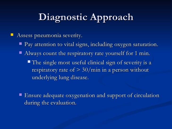 Diagnostic Approach <ul><li>Assess pneumonia severity.  </li></ul><ul><ul><li>Pay attention to vital signs, including oxyg...