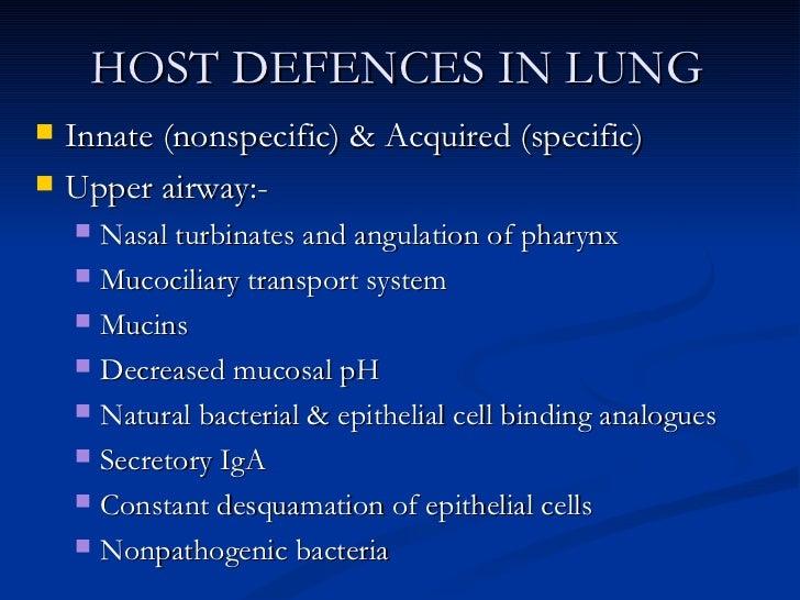 HOST DEFENCES IN LUNG <ul><li>Innate (nonspecific) & Acquired (specific) </li></ul><ul><li>Upper airway:- </li></ul><ul><u...