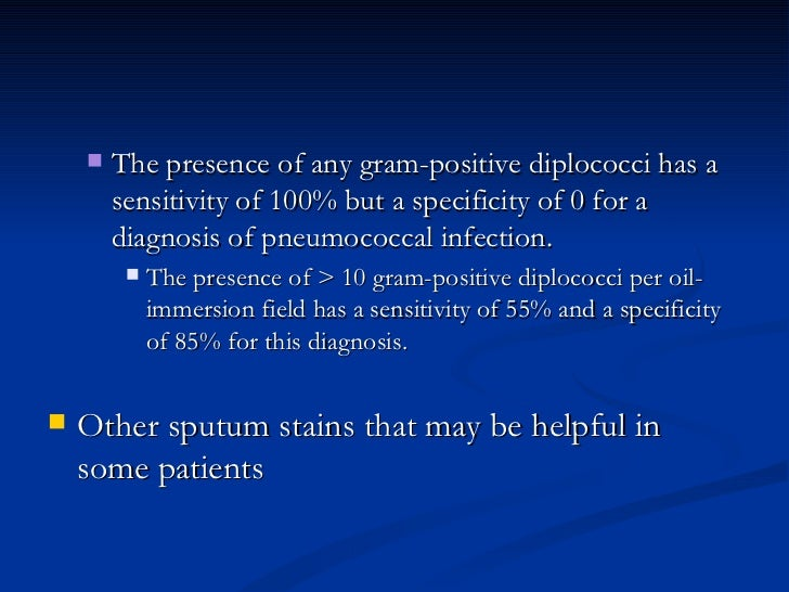 <ul><ul><li>The presence of any gram-positive diplococci has a sensitivity of 100% but a specificity of 0 for a diagnosis ...