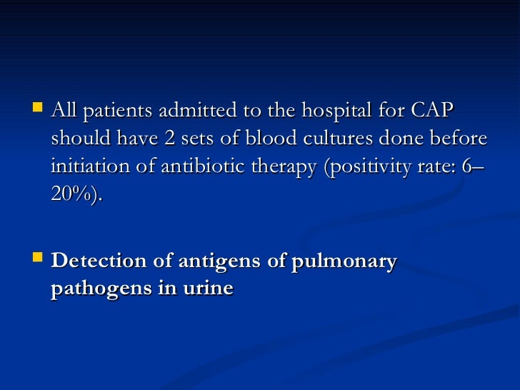 <ul><li>All patients admitted to the hospital for CAP should have 2 sets of blood cultures done before initiation of antib...