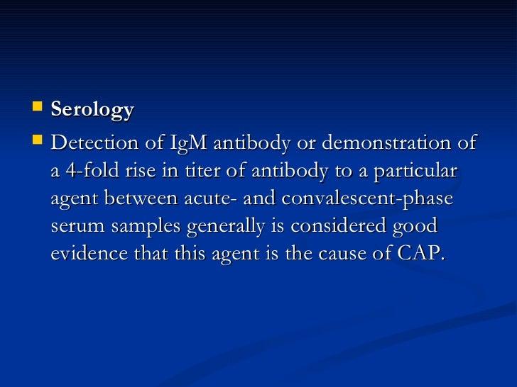 <ul><li>Serology  </li></ul><ul><li>Detection of IgM antibody or demonstration of a 4-fold rise in titer of antibody to a ...