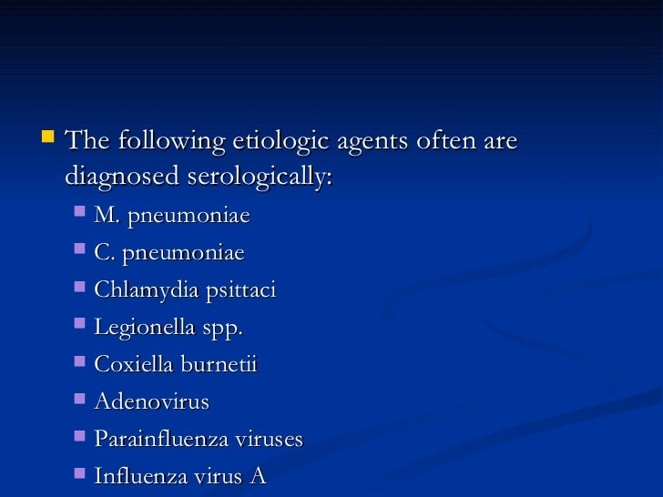 <ul><li>The following etiologic agents often are diagnosed serologically:  </li></ul><ul><ul><li>M. pneumoniae  </li></ul>...