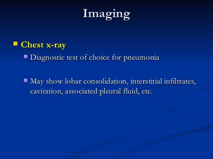 Imaging <ul><li>Chest x-ray  </li></ul><ul><ul><li>Diagnostic test of choice for pneumonia  </li></ul></ul><ul><ul><li>May...