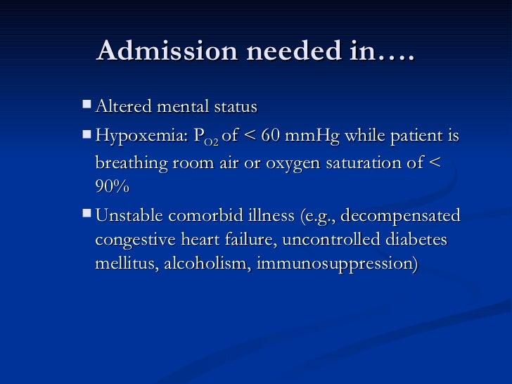Admission needed in…. <ul><ul><ul><li>Altered mental status  </li></ul></ul></ul><ul><ul><ul><li>Hypoxemia: P O2  of < 60 ...