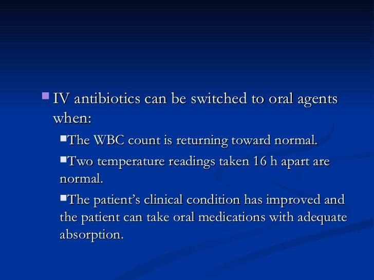<ul><ul><li>IV antibiotics can be switched to oral agents when:  </li></ul></ul><ul><ul><ul><li>The WBC count is returning...