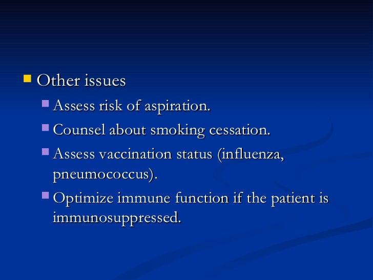 <ul><li>Other issues  </li></ul><ul><ul><li>Assess risk of aspiration.  </li></ul></ul><ul><ul><li>Counsel about smoking c...