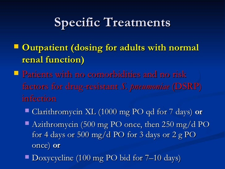 Specific Treatments <ul><li>Outpatient (dosing for adults with normal renal function) </li></ul><ul><li>Patients with no c...
