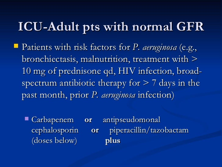 ICU-Adult pts with normal GFR <ul><li>Patients with risk factors for  P. aeruginosa  (e.g., bronchiectasis, malnutrition, ...