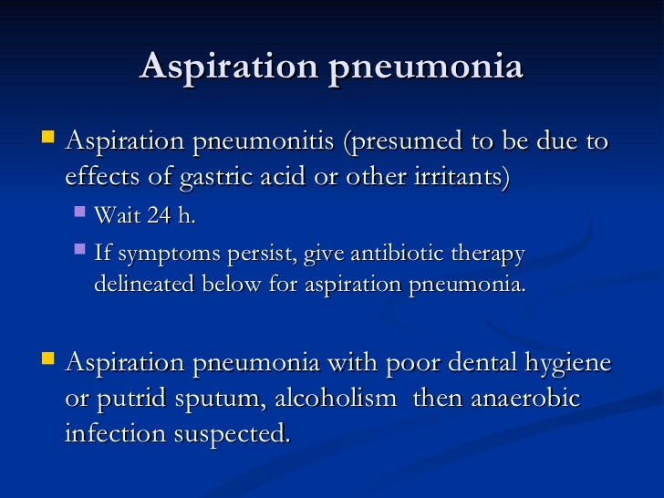 Aspiration pneumonia <ul><li>Aspiration pneumonitis (presumed to be due to effects of gastric acid or other irritants)  </...