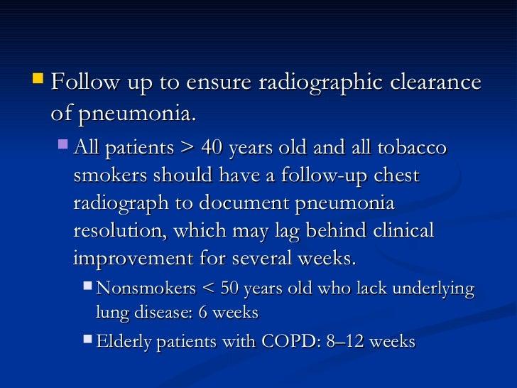 <ul><li>Follow up to ensure radiographic clearance of pneumonia.  </li></ul><ul><ul><li>All patients > 40 years old and al...