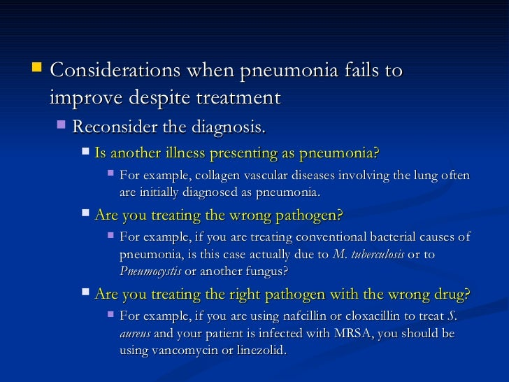 <ul><li>Considerations when pneumonia fails to improve despite treatment  </li></ul><ul><ul><li>Reconsider the diagnosis. ...
