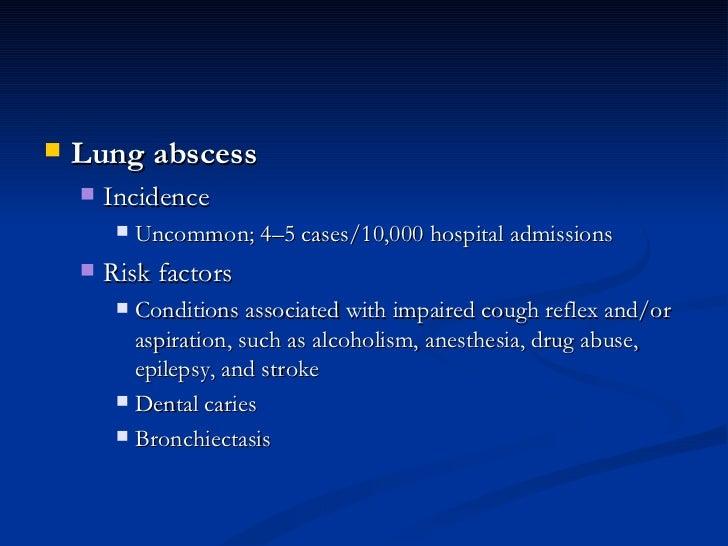 <ul><li>Lung abscess  </li></ul><ul><ul><li>Incidence  </li></ul></ul><ul><ul><ul><li>Uncommon; 4–5 cases/10,000 hospital ...