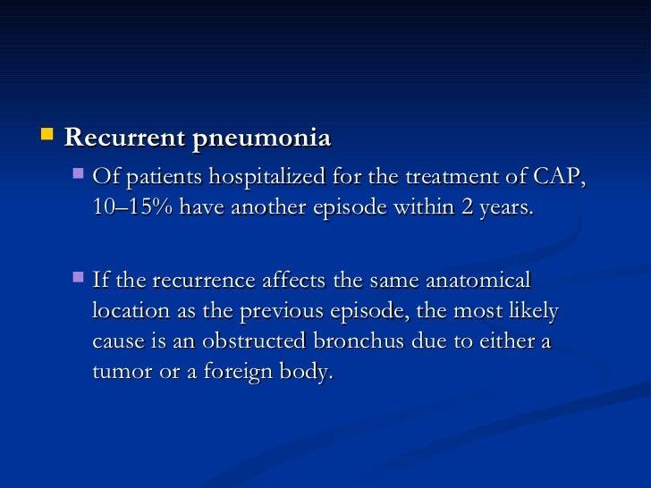 <ul><li>Recurrent pneumonia  </li></ul><ul><ul><li>Of patients hospitalized for the treatment of CAP, 10–15% have another ...