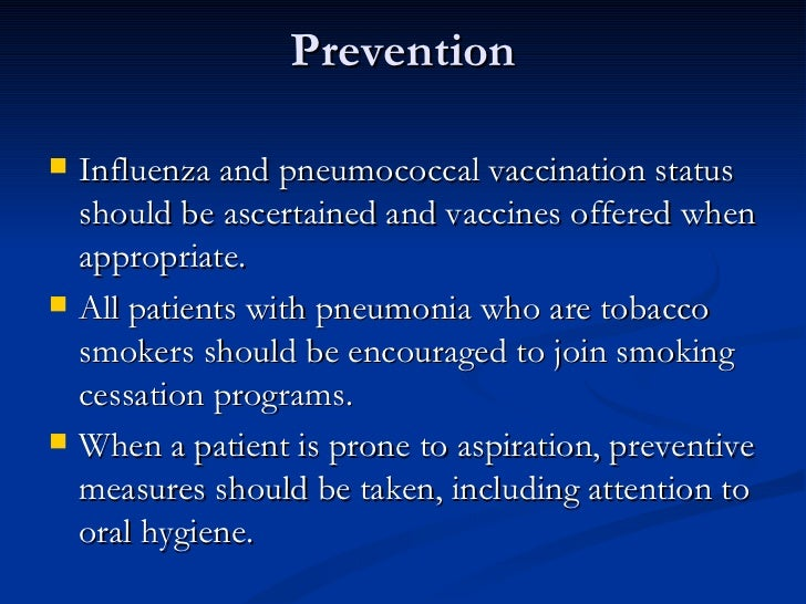 Prevention <ul><li>Influenza and pneumococcal vaccination status should be ascertained and vaccines offered when appropria...