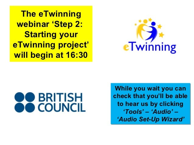 The eTwinning webinar 'Step 2:   Starting youreTwinning project'will begin at 16:30                       While you wait y...