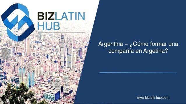 Argentina – ¿Cómo formar una compañía en Argetina? www.bizlatinhub.com