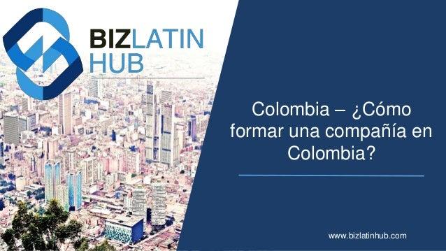 Colombia – ¿Cómo formar una compañía en Colombia? www.bizlatinhub.com