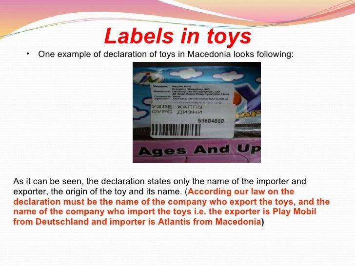 Labels in toys <ul><ul><li>One example of declaration of toys in Macedonia looks following:  </li></ul></ul>As it can be s...