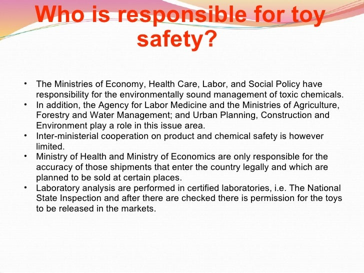 Who is responsible for toy safety?   <ul><ul><li>The Ministries of Economy, Health Care, Labor, and Social Policy have res...