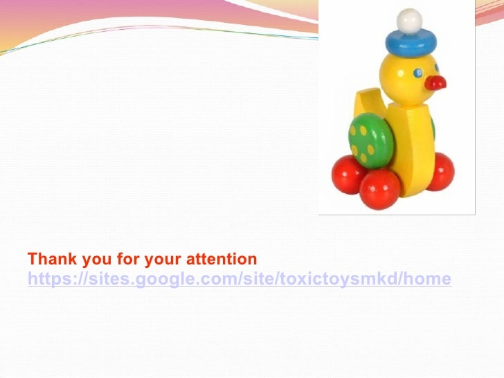 Thank you for your attention https://sites.google.com/site/toxictoysmkd/home