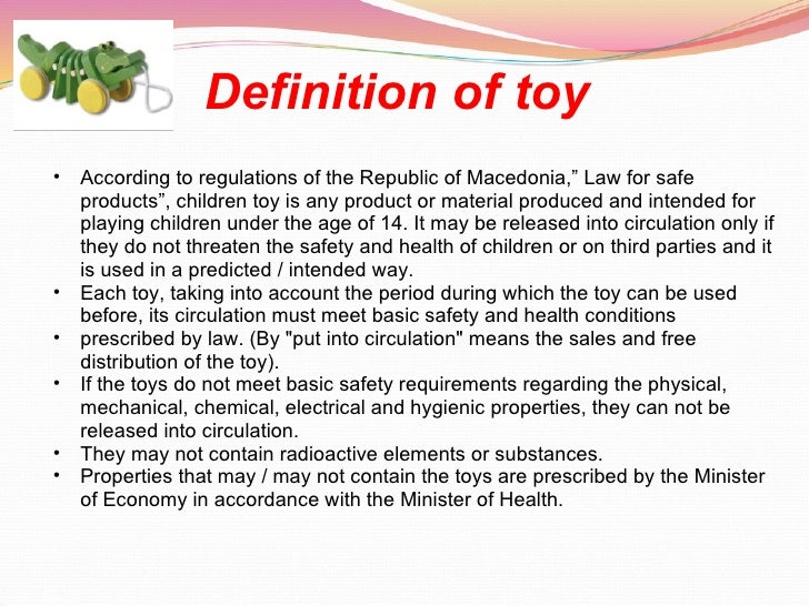 """Definition of toy   <ul><ul><li>According to regulations of the Republic of Macedonia,"""" Law for safe products"""", children t..."""