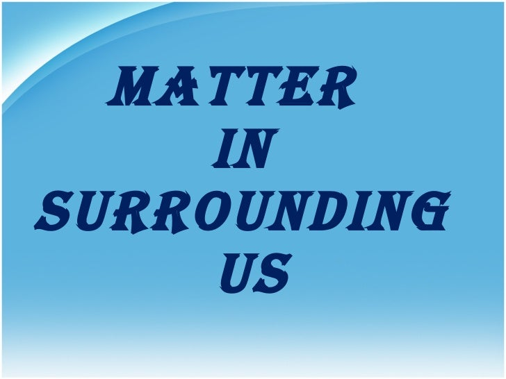 Matter  in  surrounding  us