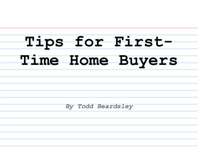 Tips for First-Time Home Buyers    By Todd Beardsley