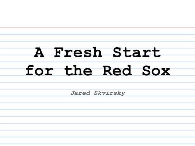 A Fresh Start for the Red Sox Jared Skvirsky