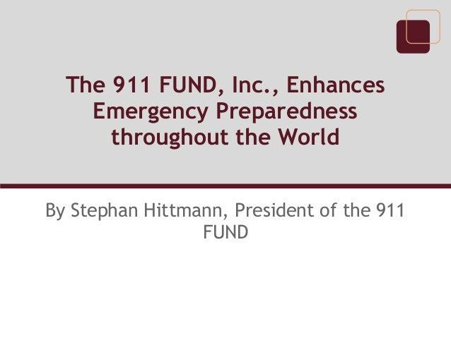The 911 FUND, Inc., EnhancesEmergency Preparednessthroughout the WorldBy Stephan Hittmann, President of the 911FUND