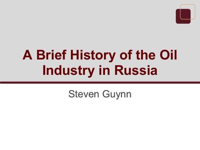A Brief History of the Oil Industry in Russia Steven Guynn